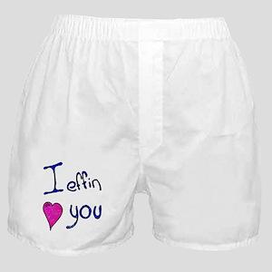 I effin love you Boxer Shorts