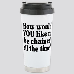 Would YOU like to be ch Stainless Steel Travel Mug