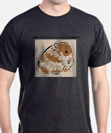 DAMN IT FEELS GOOD TO BE A HAMSTER T-Shirt