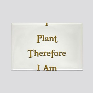 I Plant Therefore I Am 3 Rectangle Magnet