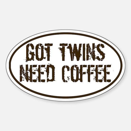 Got Twins NEED Coffee Oval Decal