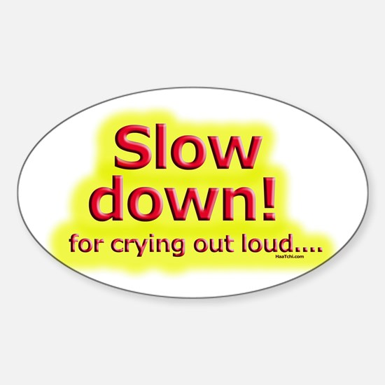 Slow down Oval Decal