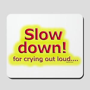 Slow down Mousepad