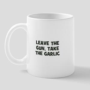 leave the gun, take the garli Mug