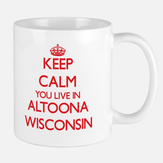 Keep calm you live in Altoona Wisconsin Mugs