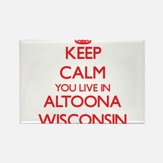 Keep calm you live in Altoona Wisconsin Magnets