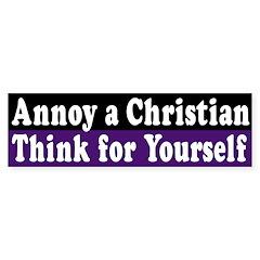 Annoy a Christian: Think (bumper sticker)