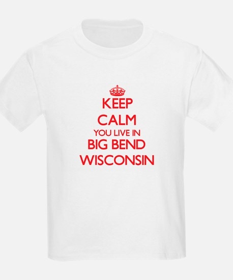 Keep calm you live in Big Bend Wisconsin T-Shirt