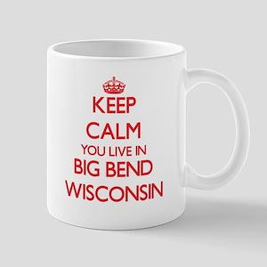 Keep calm you live in Big Bend Wisconsin Mugs