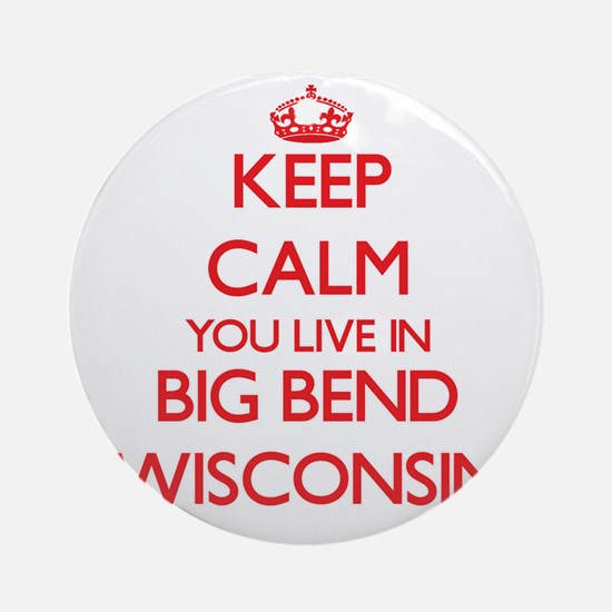 Keep calm you live in Big Bend Wi Ornament (Round)