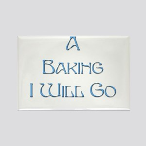 A Baking I Will Go 1 Rectangle Magnet