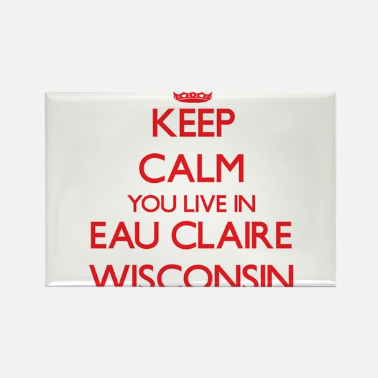 Keep calm you live in Eau Claire Wisconsin Magnets