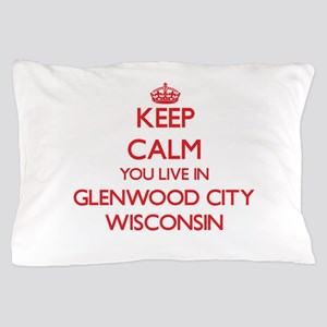 Keep calm you live in Glenwood City Wi Pillow Case