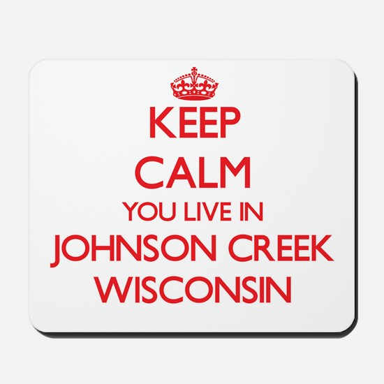 Keep calm you live in Johnson Creek Wisc Mousepad