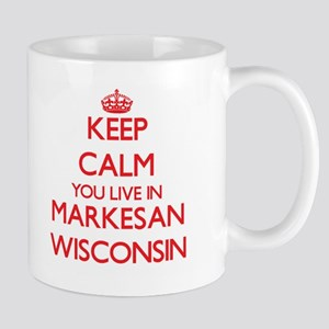 Keep calm you live in Markesan Wisconsin Mugs
