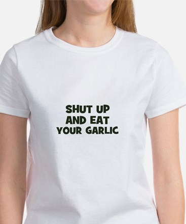 shut up and eat your garlic Women's T-Shirt