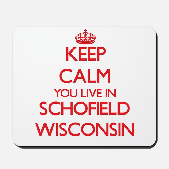 Keep calm you live in Schofield Wisconsi Mousepad