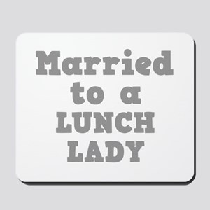Married to a Lunch Lady Mousepad