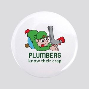 "PLUMBERS KNOW THEIR CRAP 3.5"" Button"
