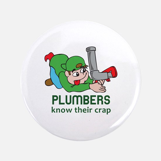 """PLUMBERS KNOW THEIR CRAP 3.5"""" Button"""
