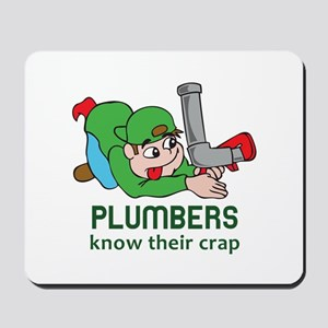 PLUMBERS KNOW THEIR CRAP Mousepad