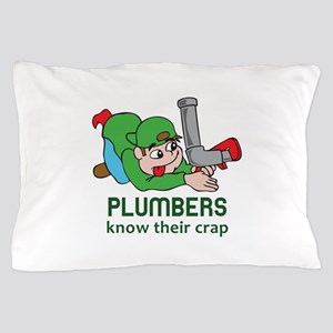 PLUMBERS KNOW THEIR CRAP Pillow Case