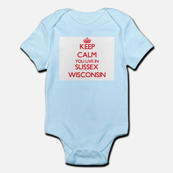Keep calm you live in Sussex Wisconsin Body Suit
