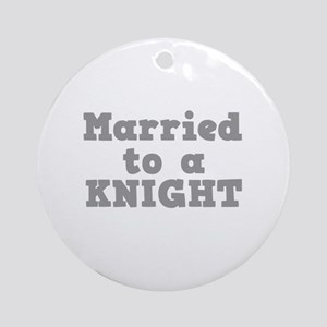 Married to a Knight Ornament (Round)