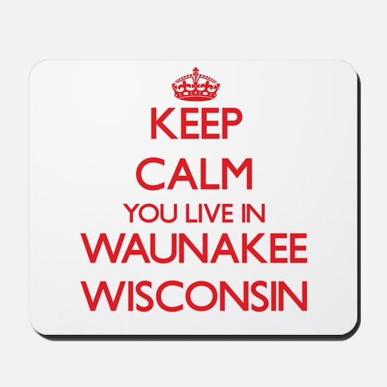Keep calm you live in Waunakee Wisconsin Mousepad