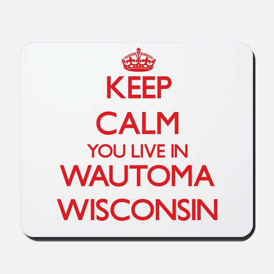 Keep calm you live in Wautoma Wisconsin Mousepad