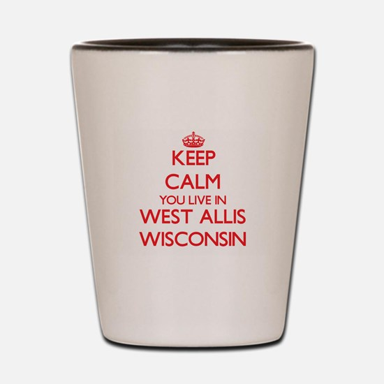 Keep calm you live in West Allis Wiscon Shot Glass