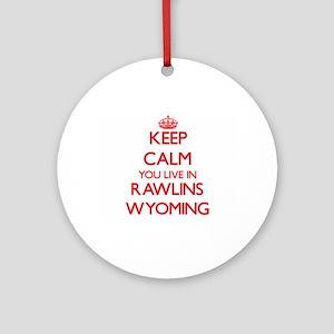 Keep calm you live in Rawlins Wyo Ornament (Round)