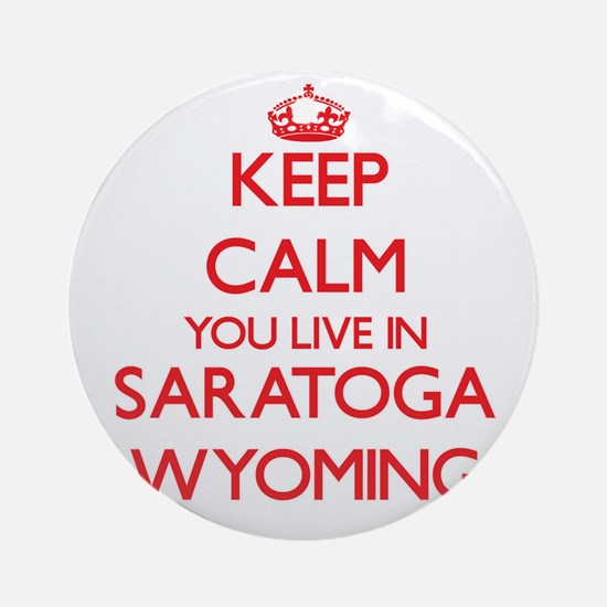 Keep calm you live in Saratoga Wy Ornament (Round)