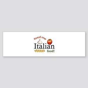 FEED ME ITALIAN Bumper Sticker