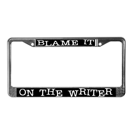 Blame it on the Writer License Plate Frame