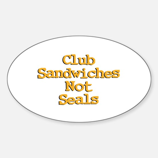 Club Sandwiches Not Seals! Oval Decal