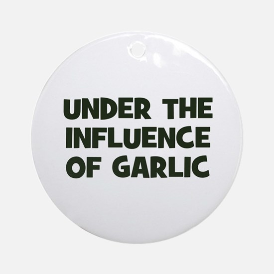 under the influence of garlic Ornament (Round)