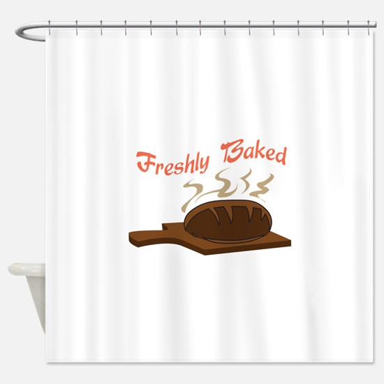FRESHLY BAKED BREAD Shower Curtain
