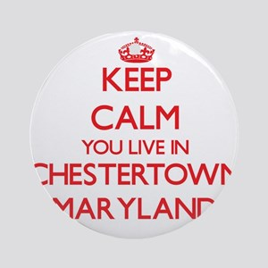 Keep calm you live in Chestertown Ornament (Round)