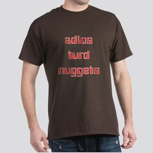Adios Turd Nuggets Dark T-Shirt