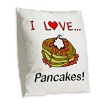 I Love Pancakes Burlap Throw Pillow