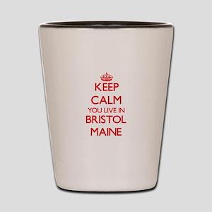 Keep calm you live in Bristol Maine Shot Glass