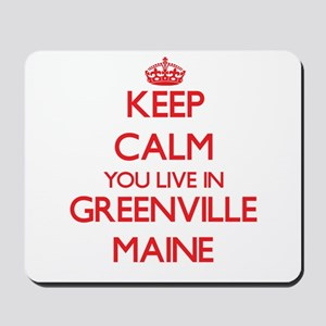 Keep calm you live in Greenville Maine Mousepad