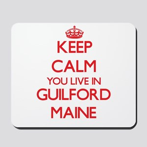 Keep calm you live in Guilford Maine Mousepad