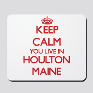 Keep calm you live in Houlton Maine Mousepad
