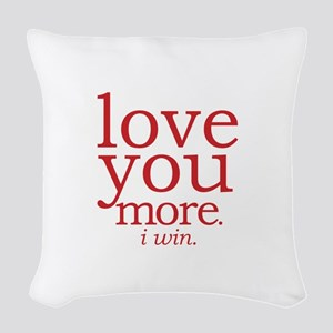 love you more. I win. Woven Throw Pillow