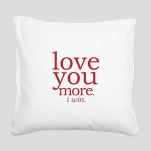 love you more. I win. Square Canvas Pillow