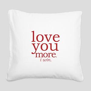 love you more. I win. Square Canvas Pillow