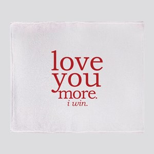 love you more. I win. Throw Blanket