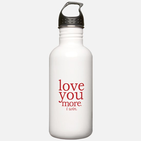 love you more. I win. Water Bottle
